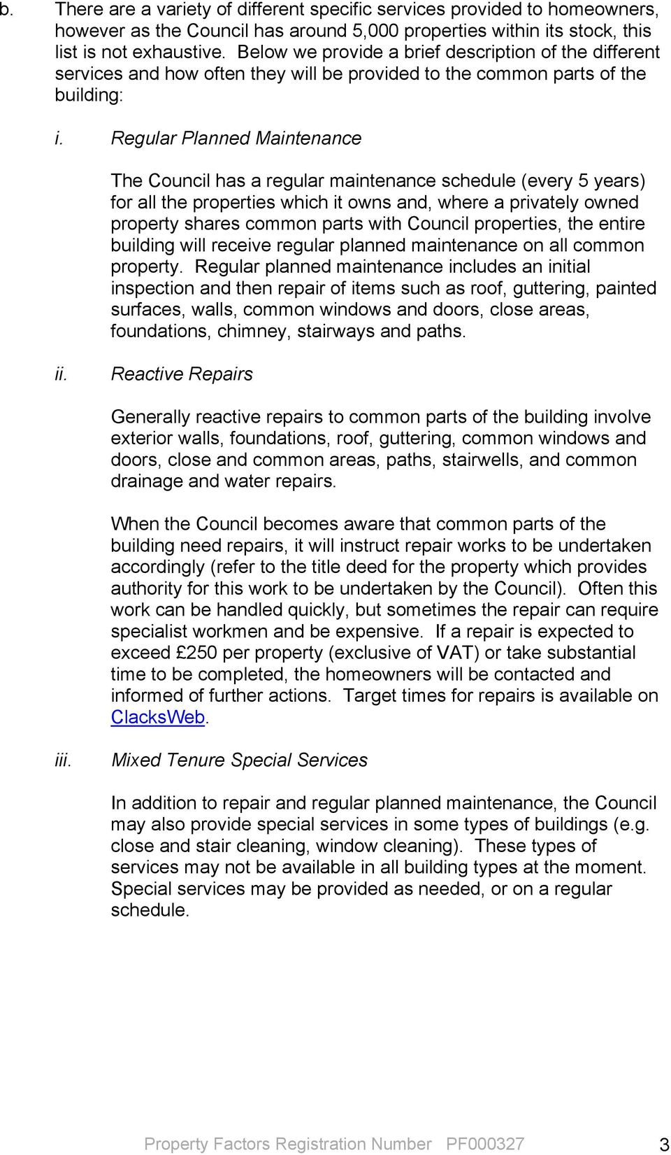 Regular Planned Maintenance The Council has a regular maintenance schedule (every 5 years) for all the properties which it owns and, where a privately owned property shares common parts with Council