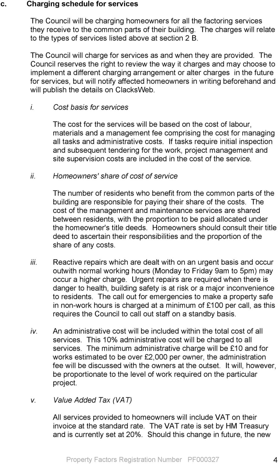 The Council reserves the right to review the way it charges and may choose to implement a different charging arrangement or alter charges in the future for services, but will notify affected