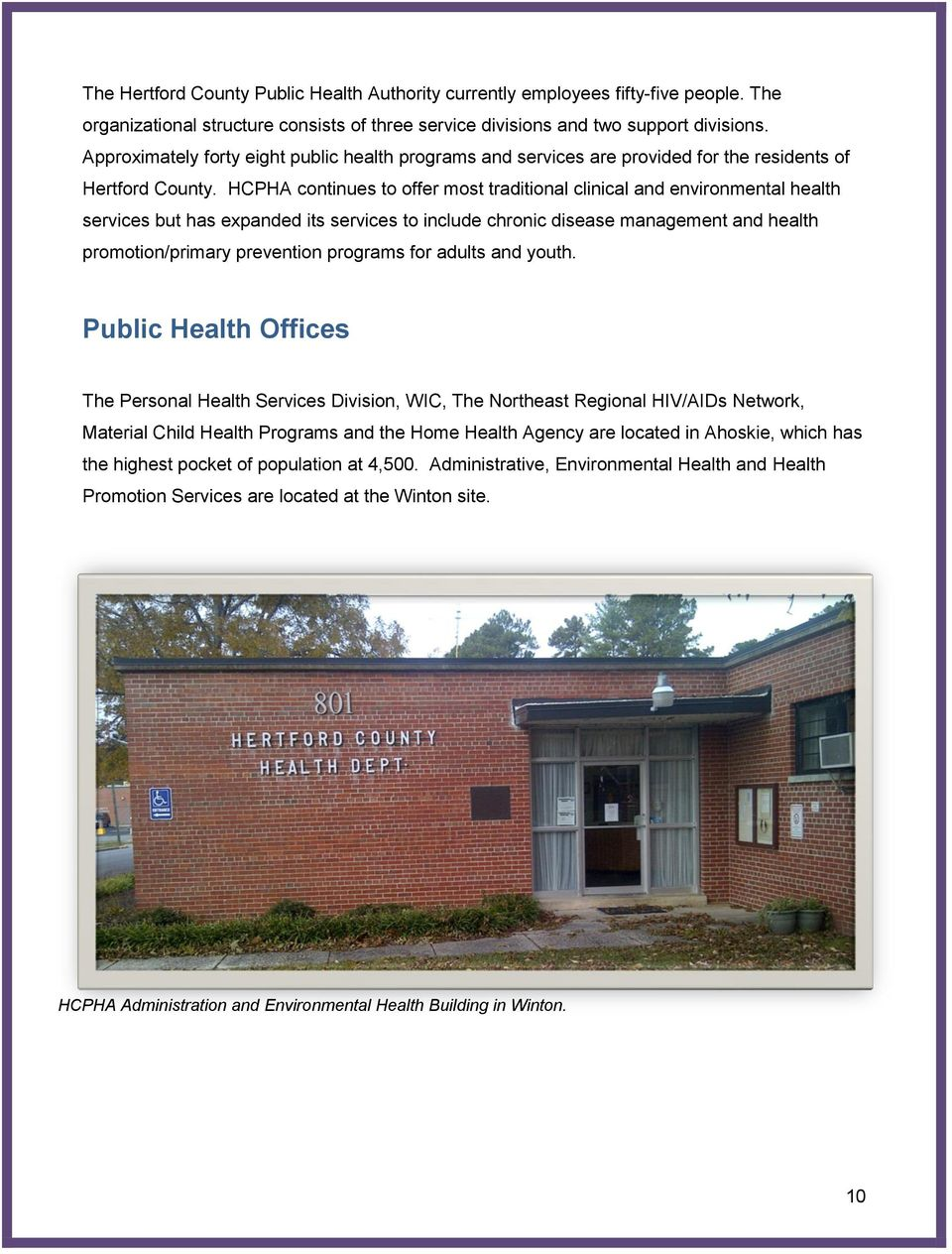 HCPHA continues to offer most traditional clinical and environmental health services but has expanded its services to include chronic disease management and health promotion/primary prevention