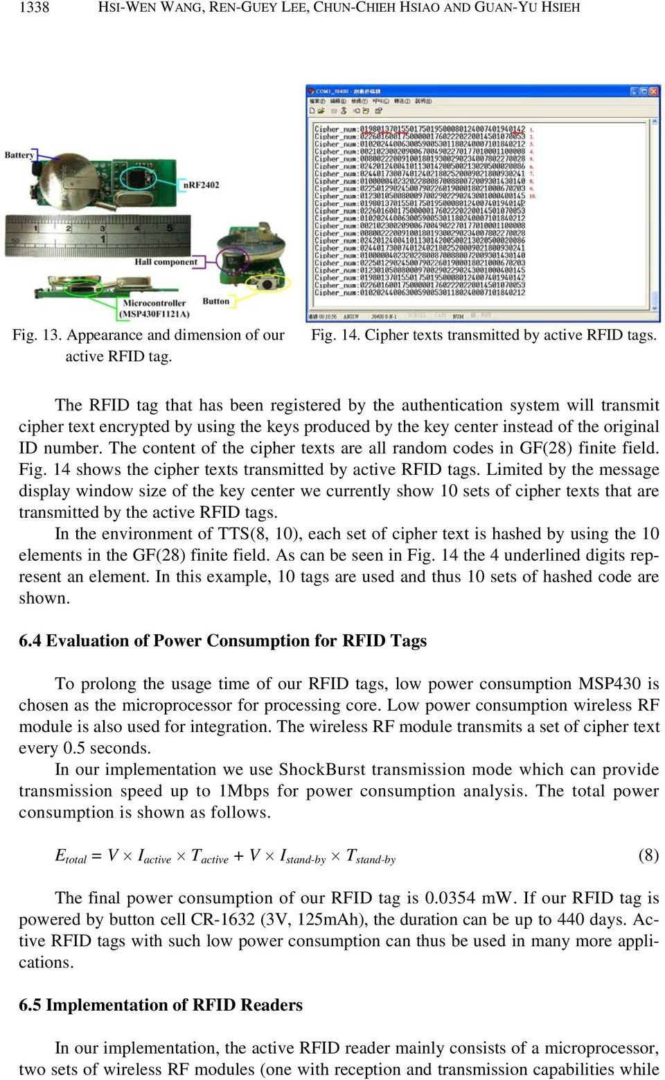 The content of the cipher texts are all random codes in GF(28) finite field. Fig. 14 shows the cipher texts transmitted by active RFID tags.
