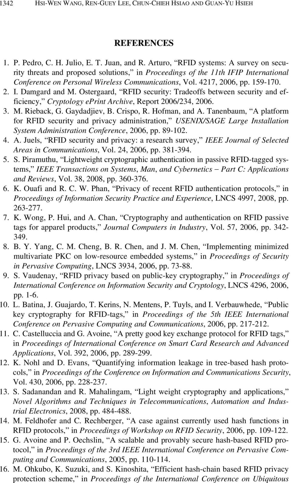 2. I. Damgard and M. Ostergaard, RFID security: Tradeoffs between security and efficiency, Cryptology eprint Archive, Report 2006/234, 2006. 3. M. Rieback, G. Gaydadjiev, B. Crispo, R. Hofman, and A.