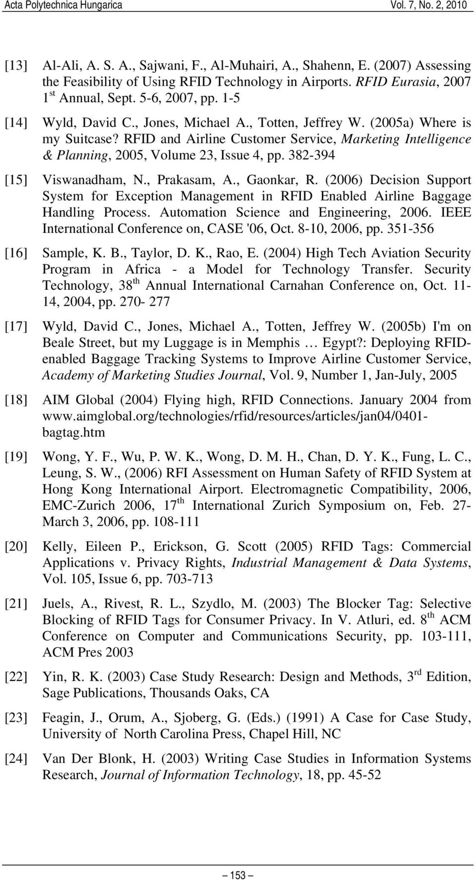 RFID and Airline Customer Service, Marketing Intelligence & Planning, 2005, Volume 23, Issue 4, pp. 382-394 [15] Viswanadham, N., Prakasam, A., Gaonkar, R.