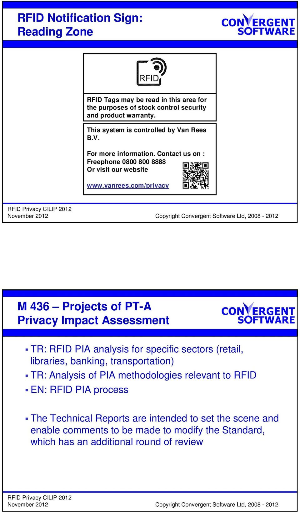 com/privacy M 436 Projects of PT-A Privacy Impact Assessment TR: RFID PIA analysis for specific sectors (retail, libraries, banking, transportation) TR: