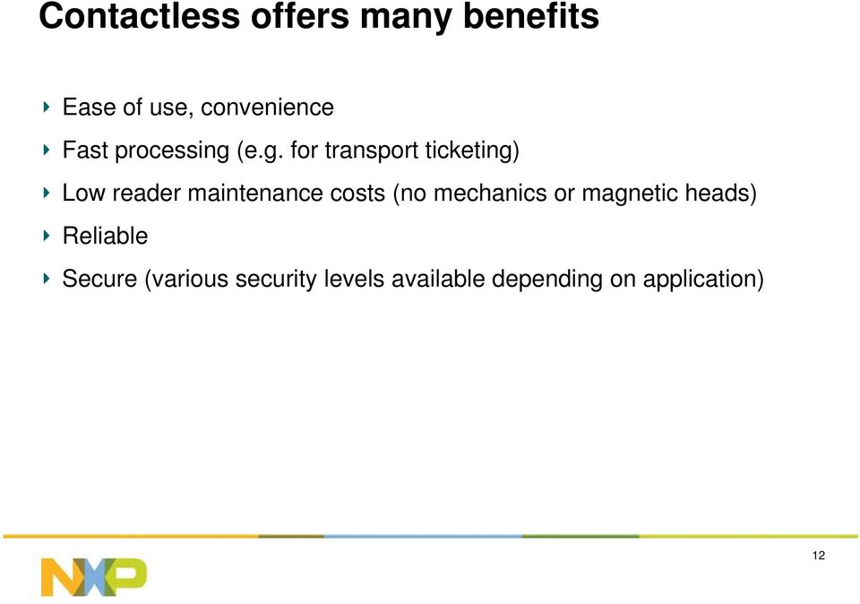 (e.g. for transport ticketing) Low reader maintenance costs