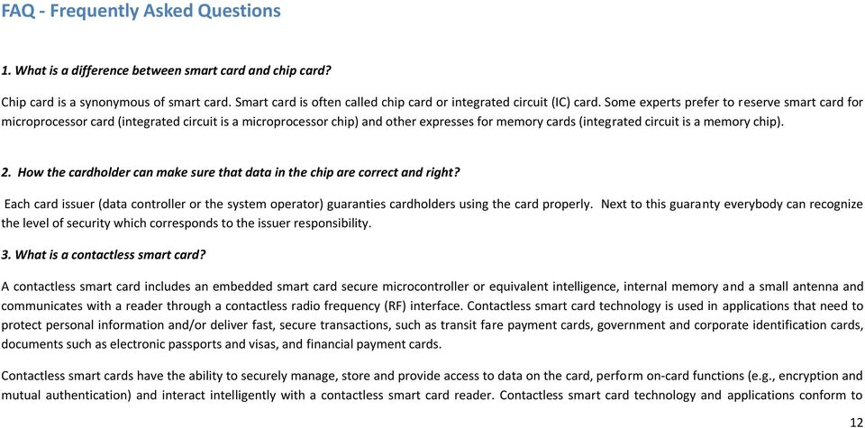 Some experts prefer to reserve smart card for microprocessor card (integrated circuit is a microprocessor chip) and other expresses for memory cards (integrated circuit is a memory chip). 2.