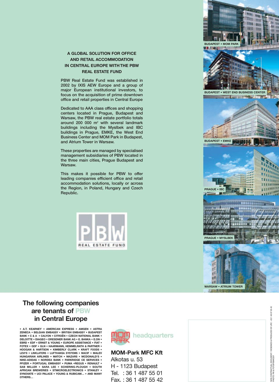 Prague, Budapest and Warsaw, the PBW real estate portfolio totals around 200 000 m 2 with several landmark buildings including the Myslbek and IBC buildings in Prague, EMKE, the West End Business