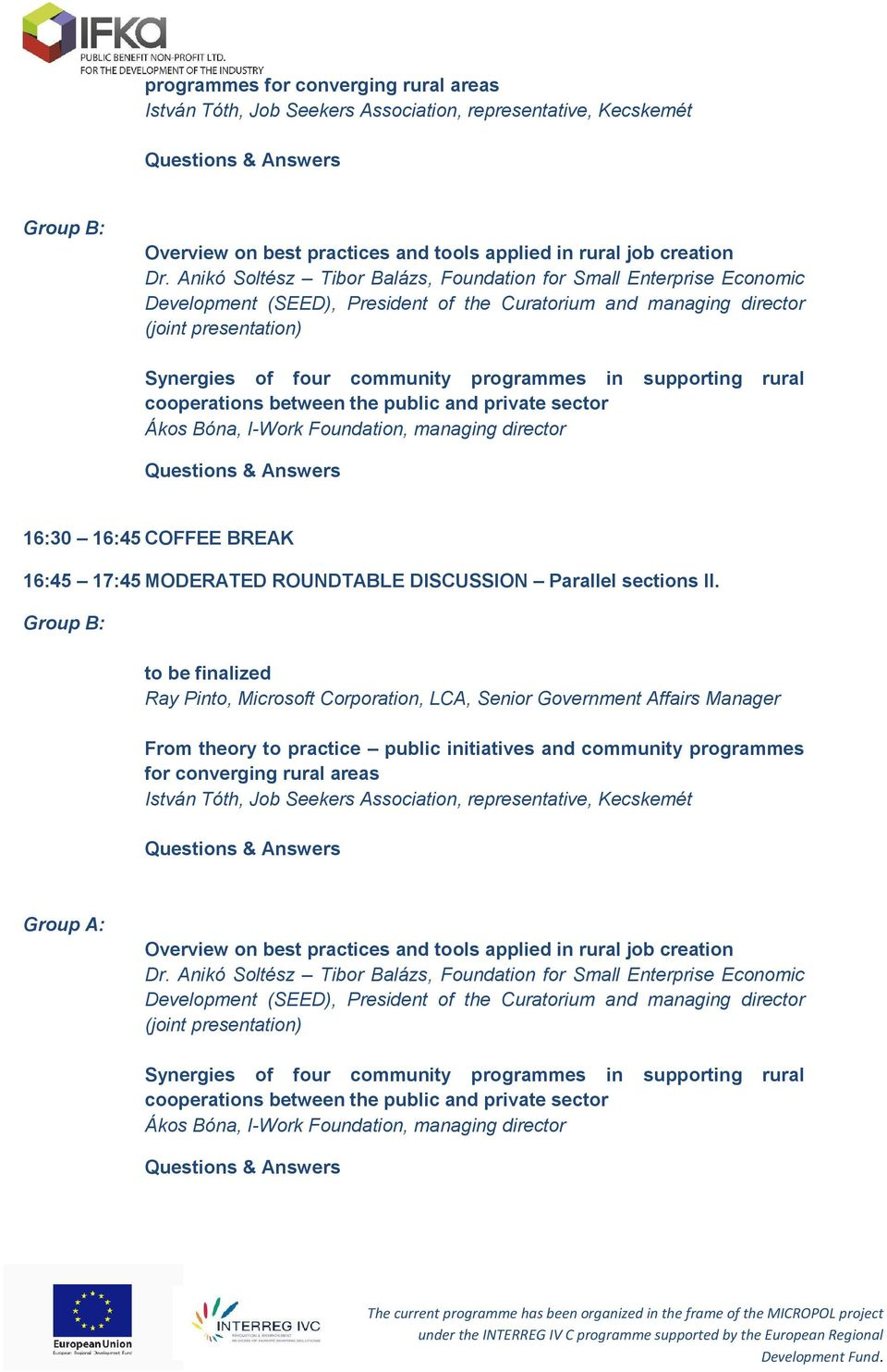 in supporting rural cooperations between the public and private sector Ákos Bóna, I-Work Foundation, managing director 16:30 16:45 COFFEE BREAK 16:45 17:45 MODERATED ROUNDTABLE DISCUSSION Parallel