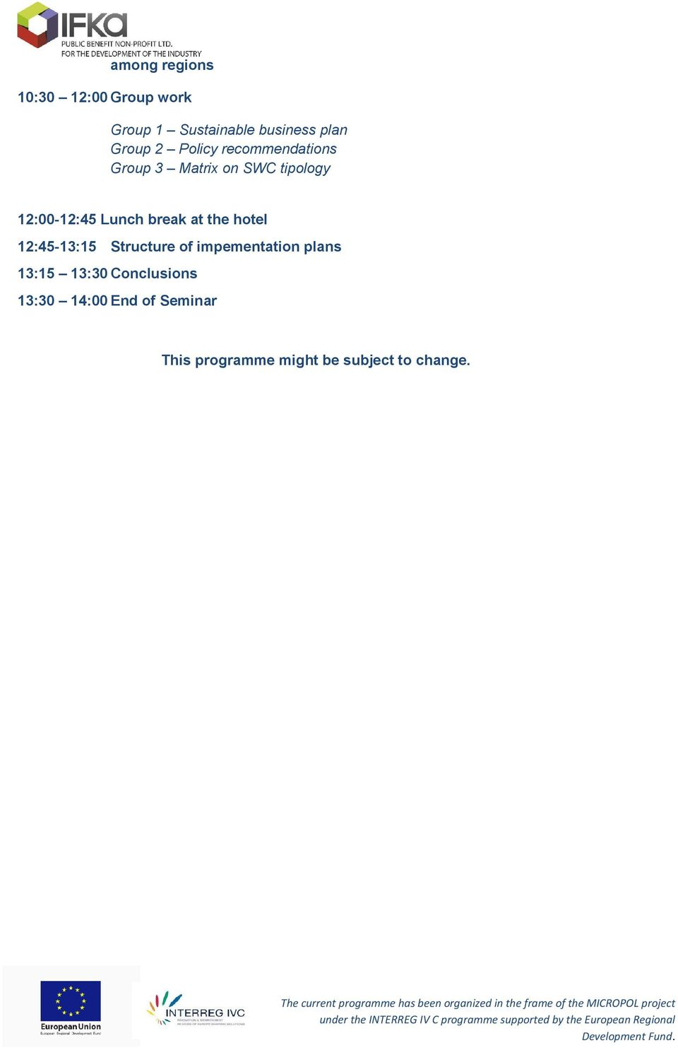 break at the hotel 12:45-13:15 Structure of impementation plans 13:15 13:30