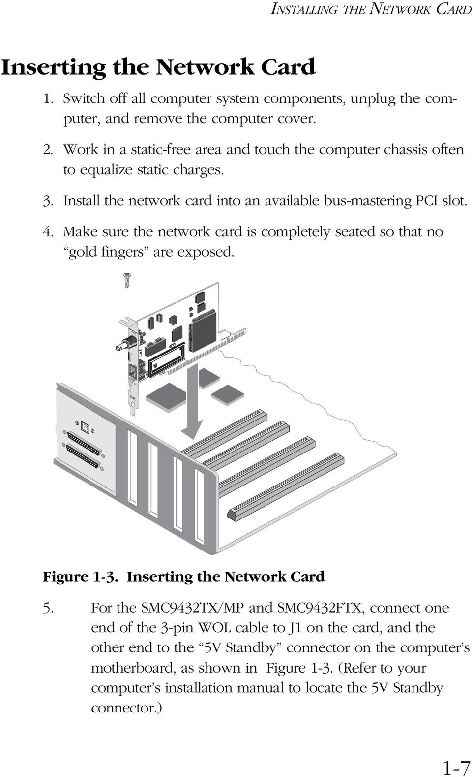 Make sure the network card is completely seated so that no gold fingers are exposed. Figure 1-3. Inserting the Network Card 5.