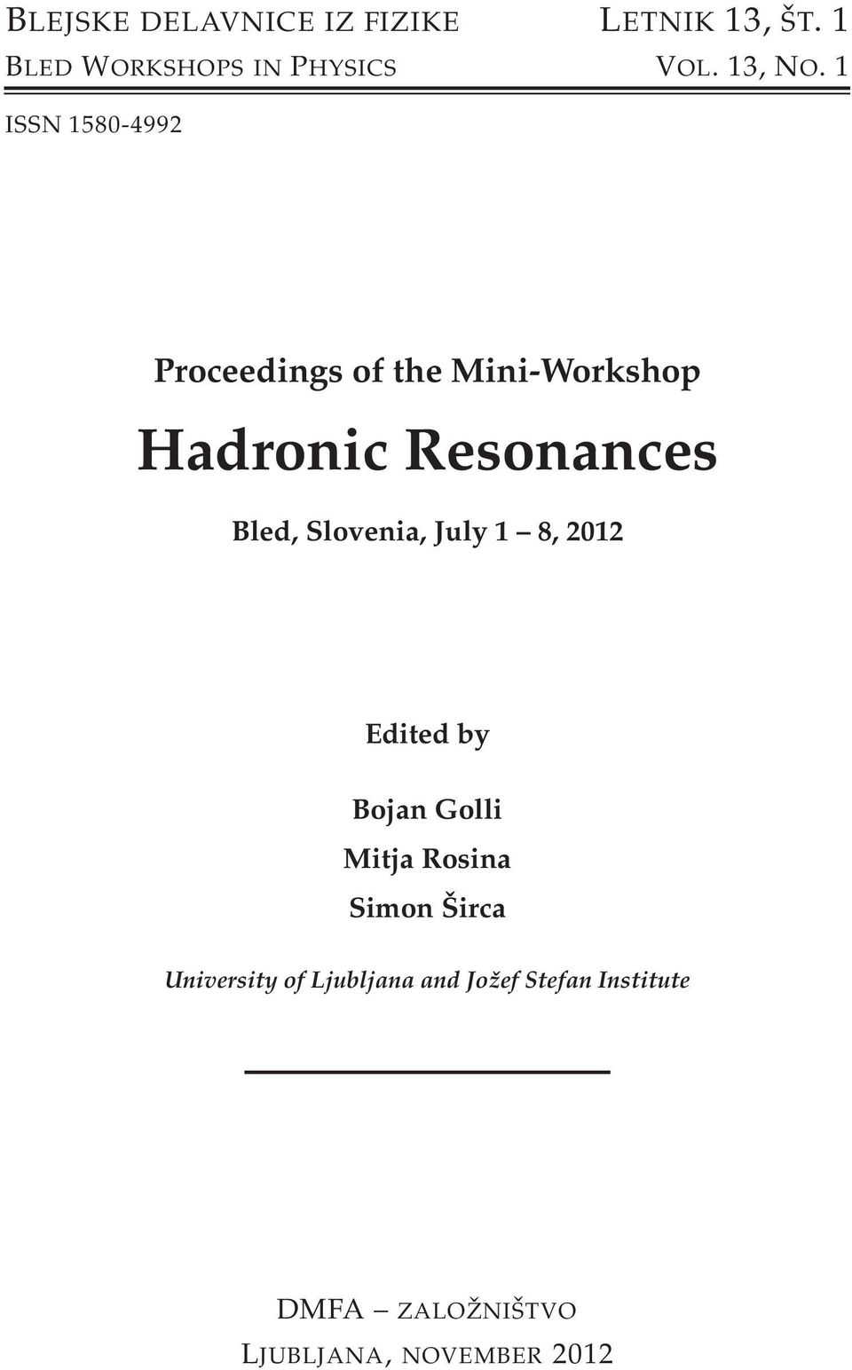 1 ISSN 158-499 Proceedings of the Mini-Workshop Hadronic Resonances Bled,