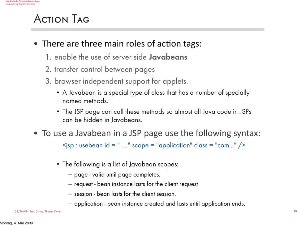 "To use a Javabean in a JSP page use the following syntax: <jsp : usebean id = ""..."" scope = ""application"" class = ""com."
