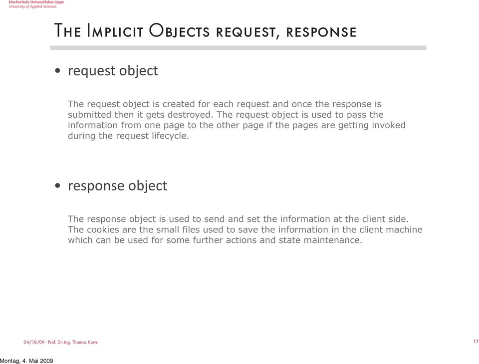The request object is used to pass the information from one page to the other page if the pages are getting invoked during the request