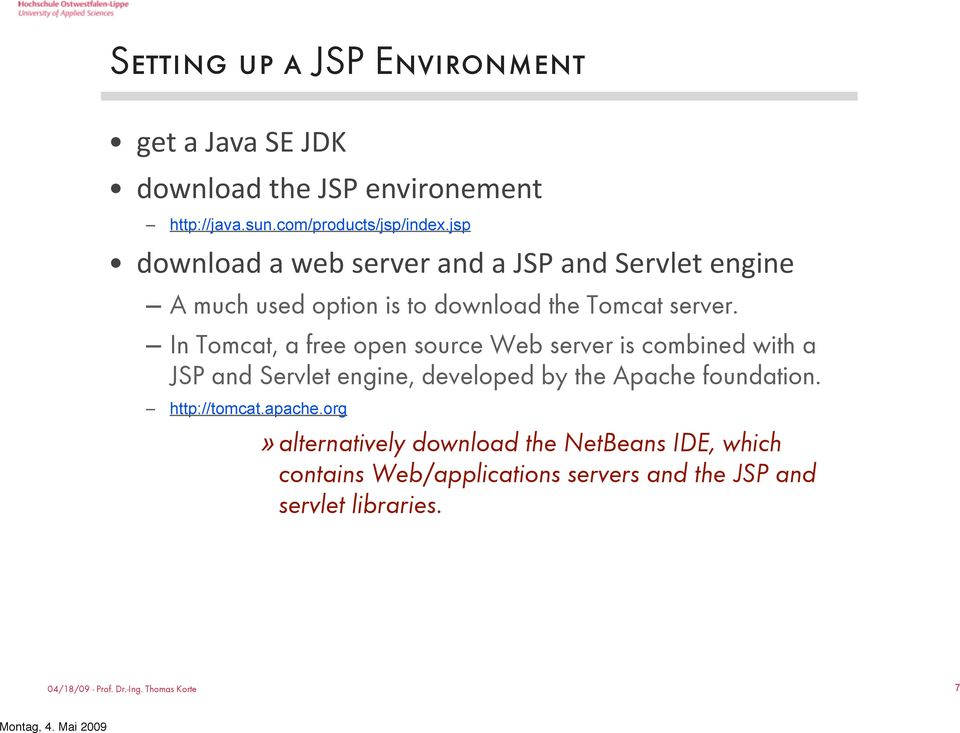 In Tomcat, a free open source Web server is combined with a JSP and Servlet engine, developed by the Apache foundation.