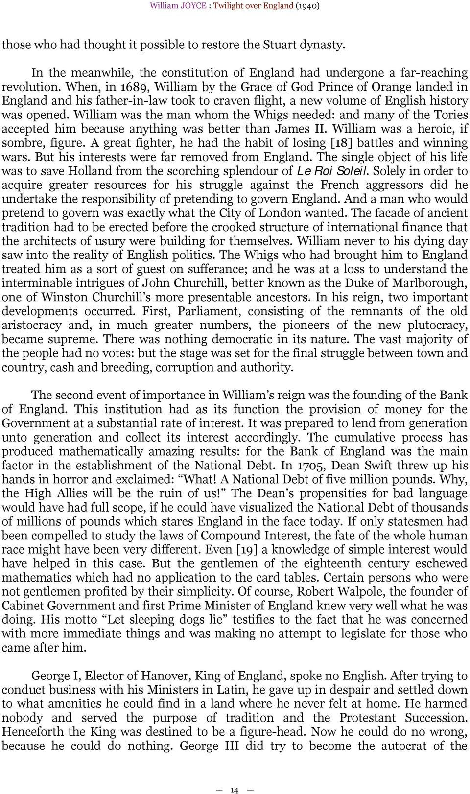 William was the man whom the Whigs needed: and many of the Tories accepted him because anything was better than James II. William was a heroic, if sombre, figure.