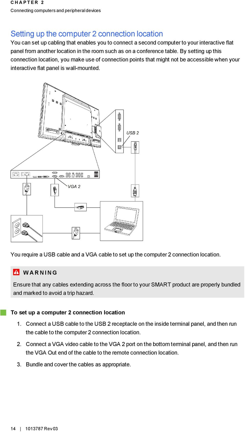 By setting up this connection location, you make use of connection points that might not be accessible when your interactive flat panel is wall-mounted.
