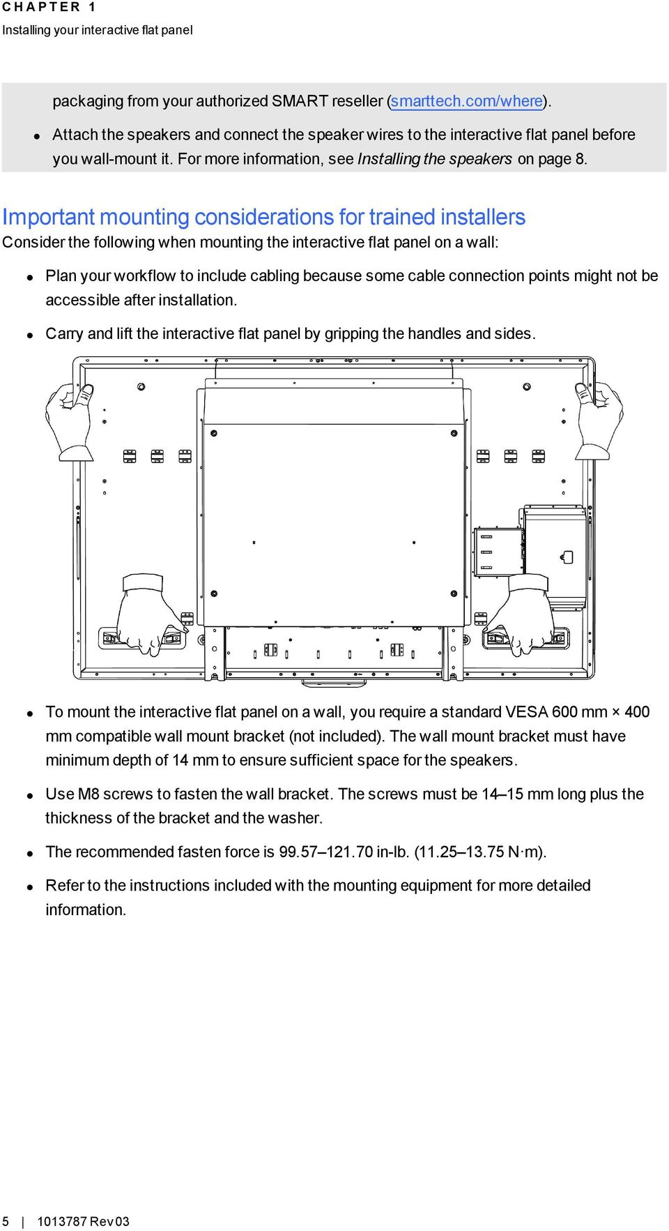 Important mounting considerations for trained installers Consider the following when mounting the interactive flat panel on a wall: Plan your workflow to include cabling because some cable connection