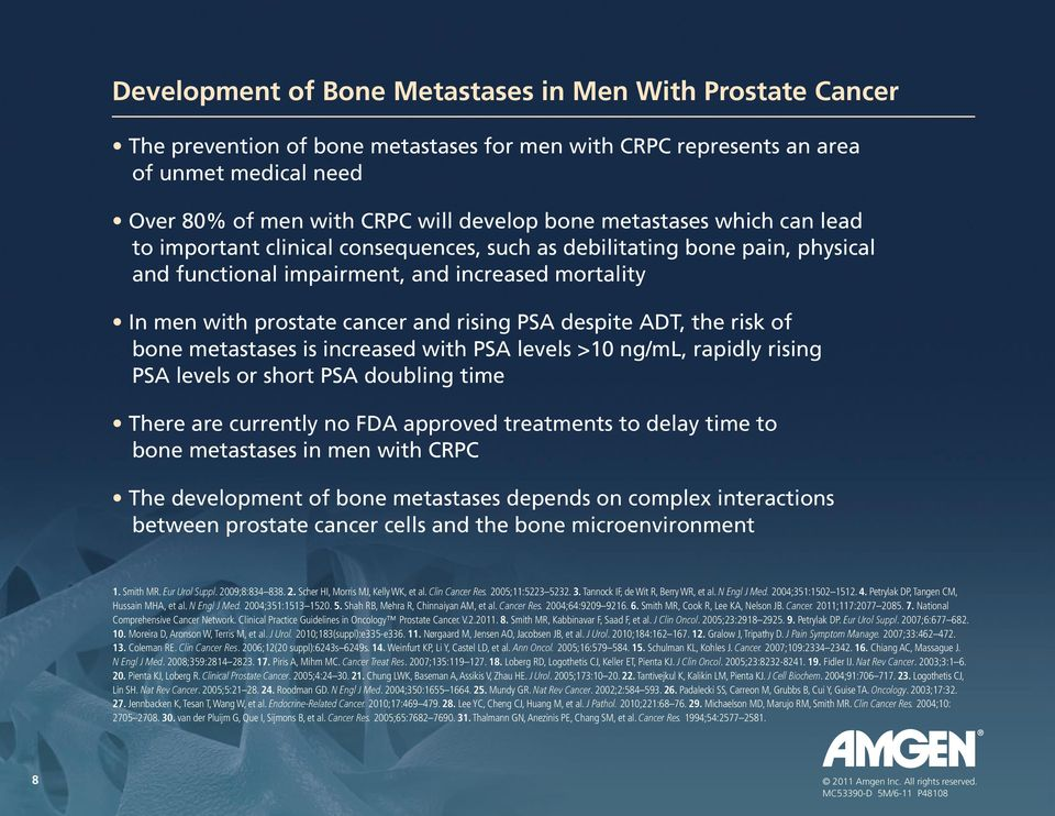 despite ADT, the risk of bone metastases is increased with PSA levels >10 ng/ml, rapidly rising PSA levels or short PSA doubling time There are currently no FDA approved treatments to delay time to