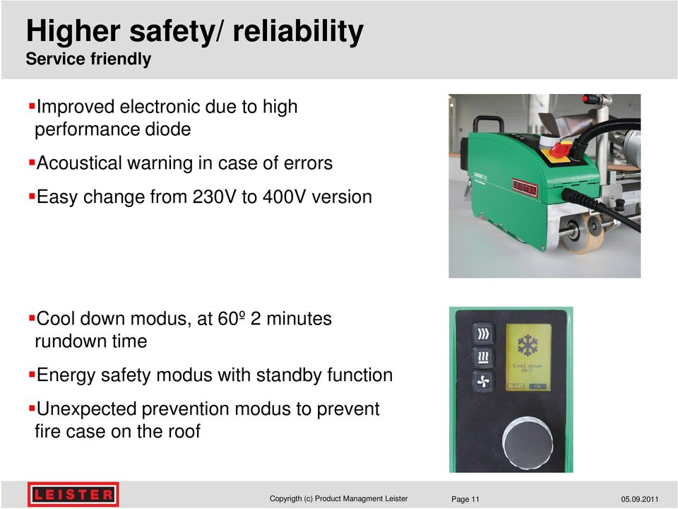 400V version Cool down modus, at 60º 2 minutes rundown time Energy safety modus