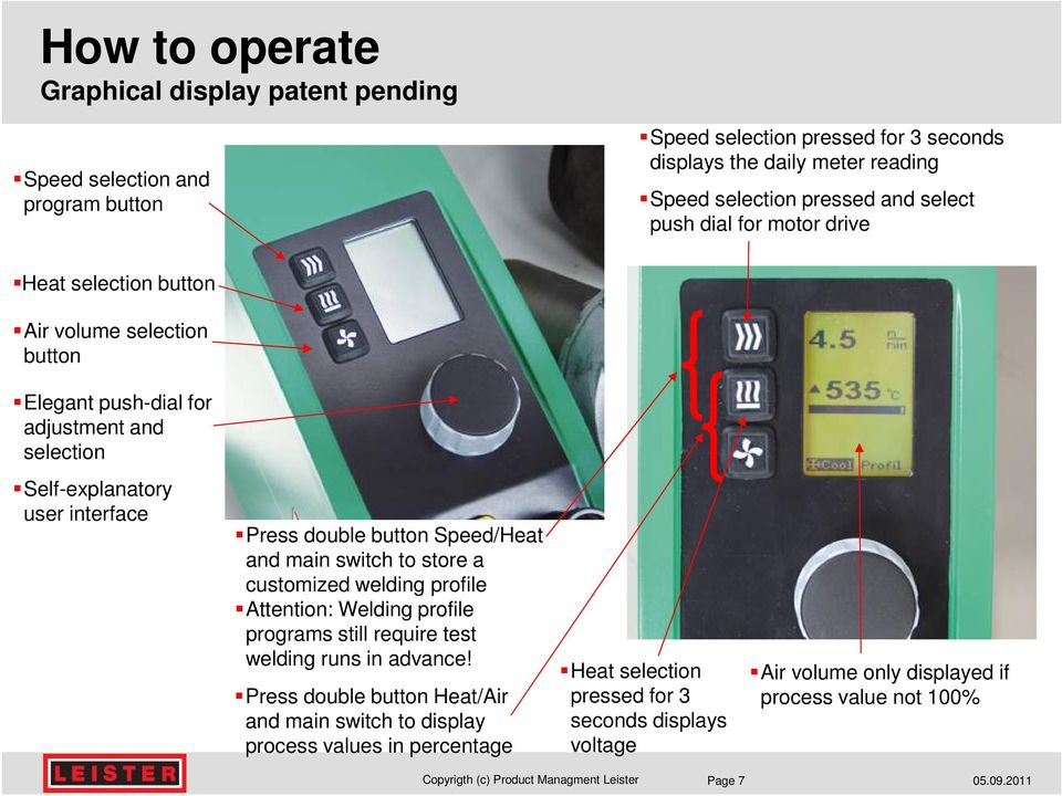 Press double button Speed/Heat and main switch to store a customized welding profile Attention: Welding profile programs still require test welding runs in advance!