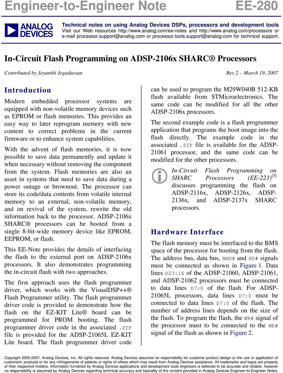 In-Circuit Flsh Progrmming on ADSP-2106x SHARC Processors Contributed by Jeynthi Jegdeesn Rev 2 Mrch 19, 2007 Introduction Modern embedded processor systems re equipped with non-voltile memory