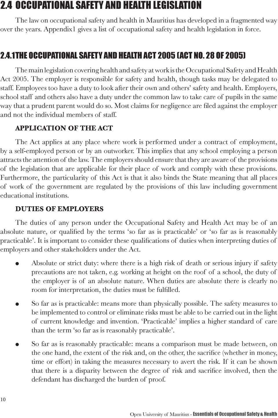 28 OF 2005) The main egisation covering heath and safety at work is the Occupationa Safety and Heath Act 2005. The empoyer is responsibe for safety and heath, though tasks may be deegated to staff.