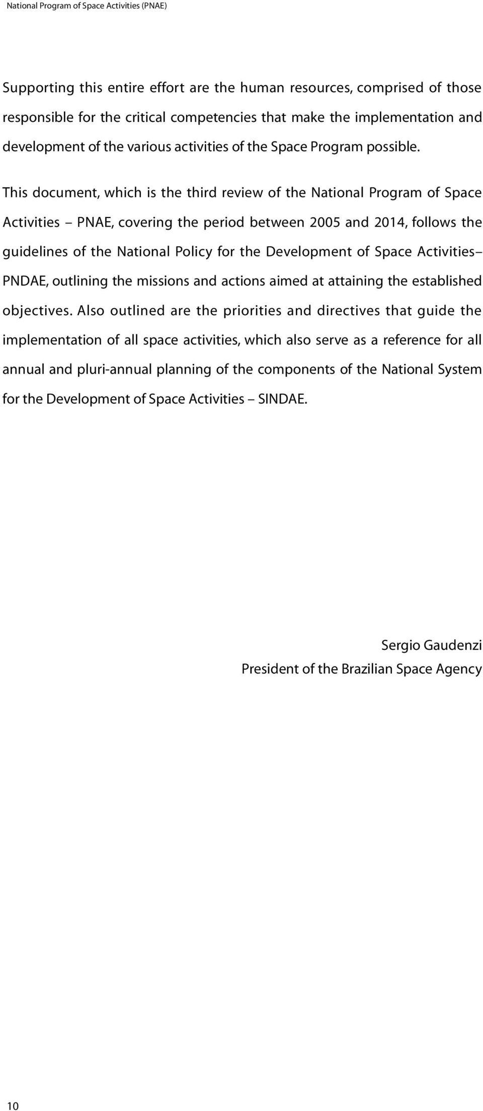 This document, which is the third review of the National Program of Space Activities PNAE, covering the period between 2005 and 2014, follows the guidelines of the National Policy for the Development