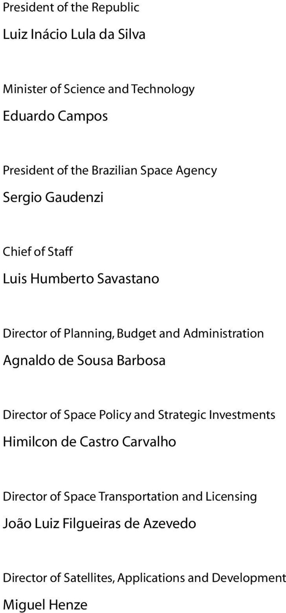 Administration Agnaldo de Sousa Barbosa Director of Space Policy and Strategic Investments Himilcon de Castro Carvalho