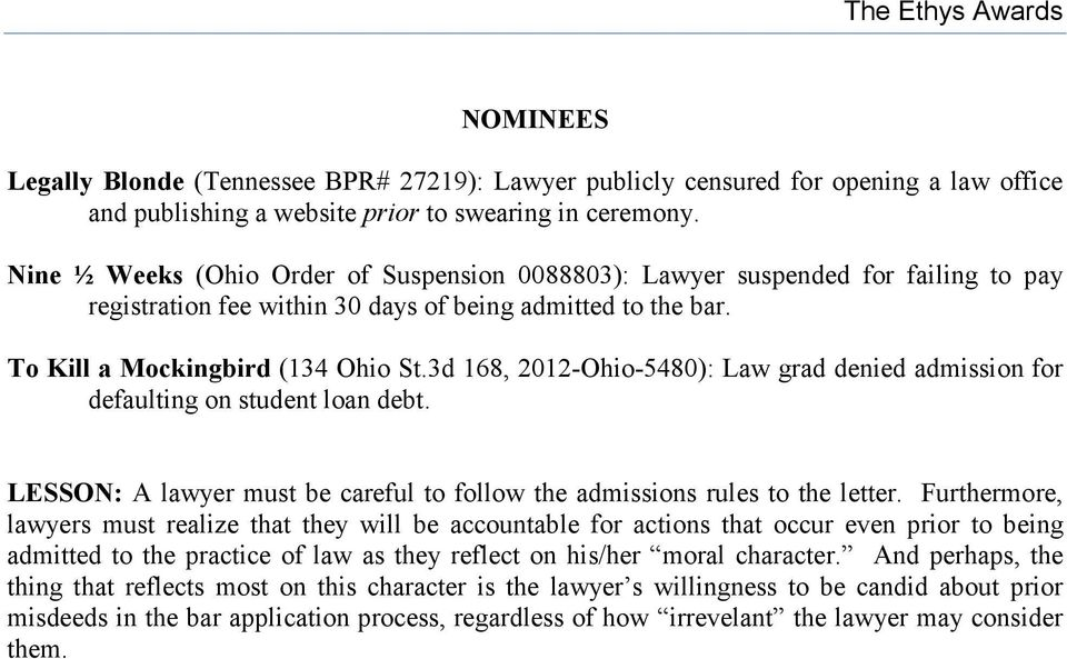 3d 168, 2012-Ohio-5480): Law grad denied admission for defaulting on student loan debt. LESSON: A lawyer must be careful to follow the admissions rules to the letter.