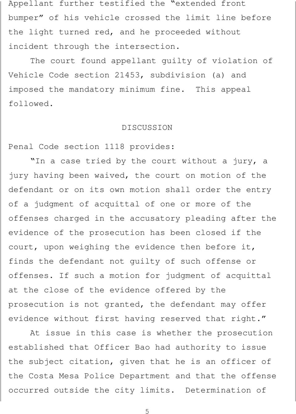 DISCUSSION Penal Code section 1118 provides: In a case tried by the court without a jury, a jury having been waived, the court on motion of the defendant or on its own motion shall order the entry of