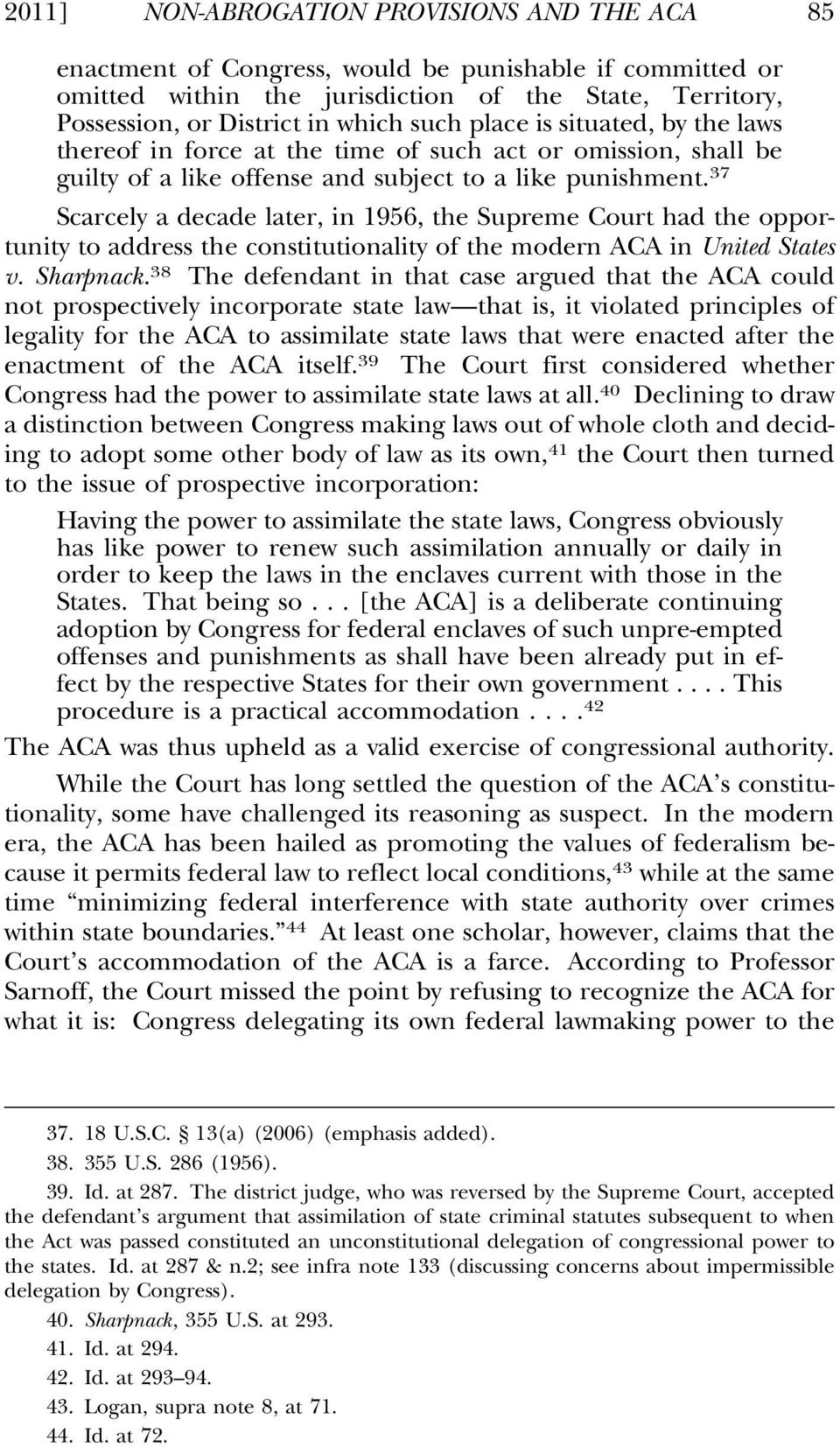 37 Scarcely a decade later, in 1956, the Supreme Court had the opportunity to address the constitutionality of the modern ACA in United States v. Sharpnack.