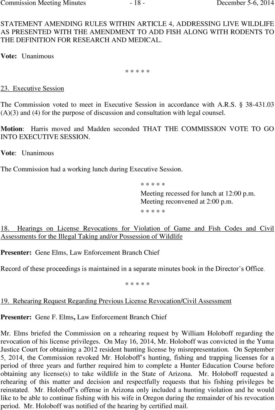 03 (A)(3) and (4) for the purpose of discussion and consultation with legal counsel. Motion: Harris moved and Madden seconded THAT THE COMMISSION VOTE TO GO INTO EXECUTIVE SESSION.