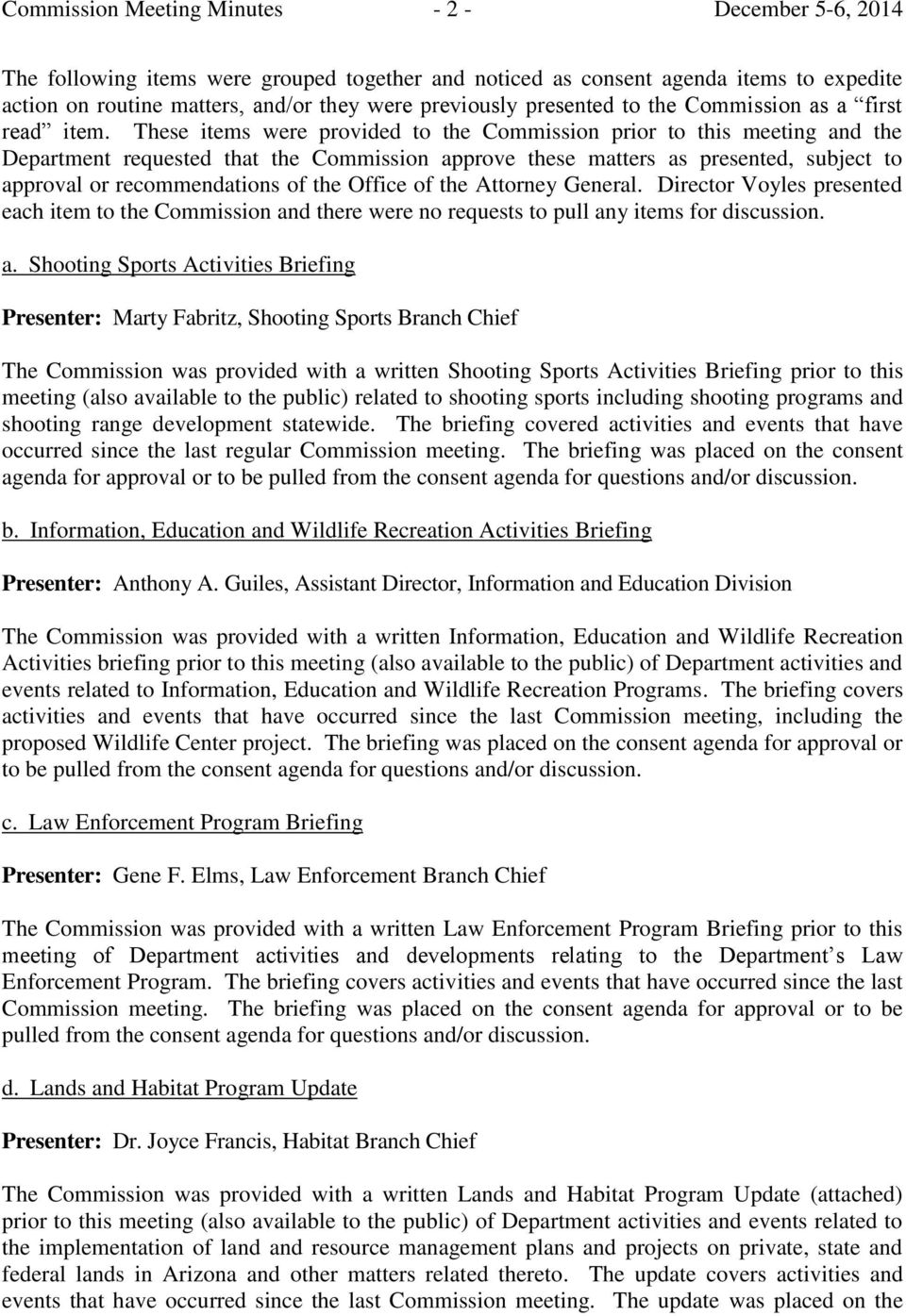 These items were provided to the Commission prior to this meeting and the Department requested that the Commission approve these matters as presented, subject to approval or recommendations of the