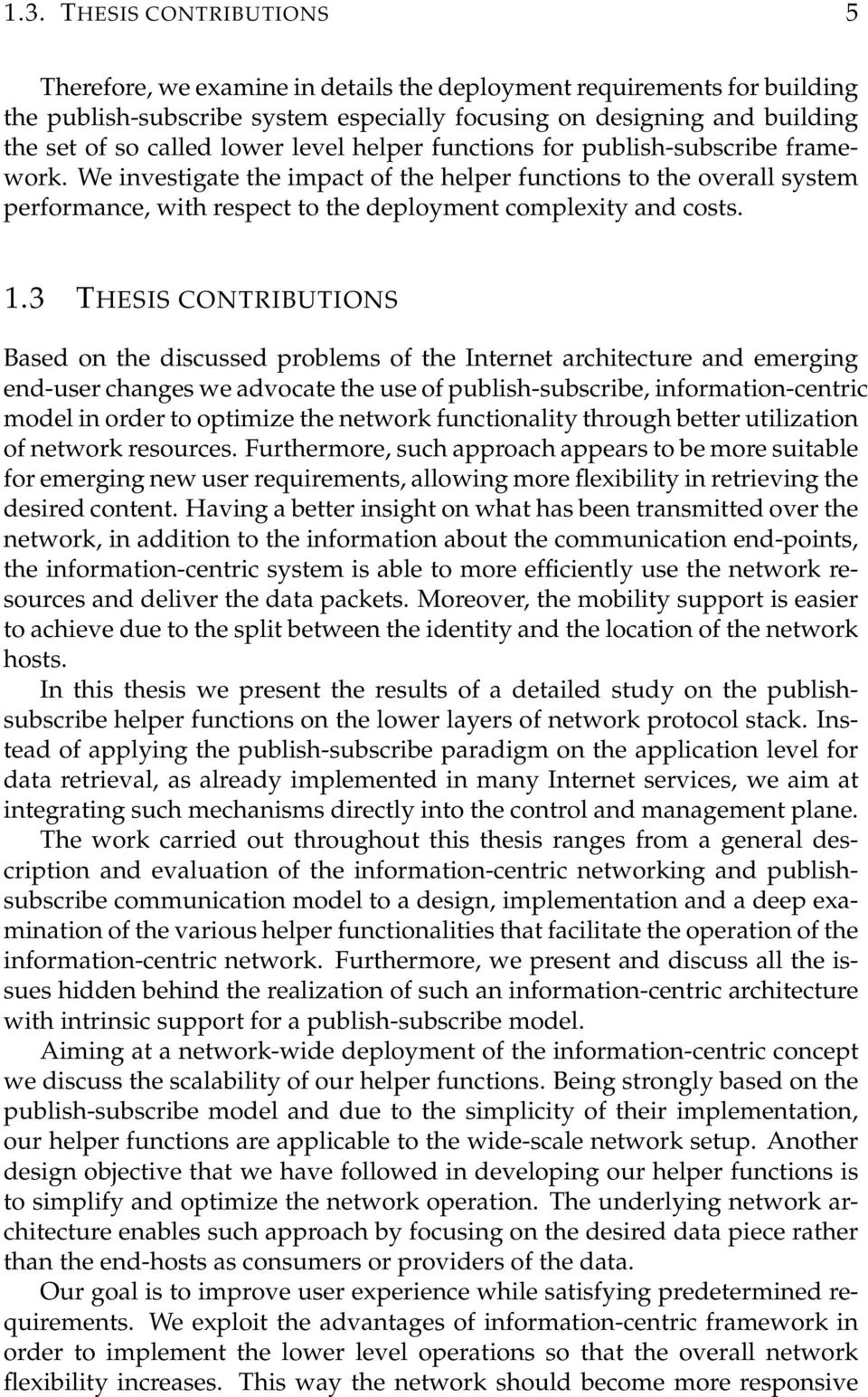 1.3 THESIS CONTRIBUTIONS Based on the discussed problems of the Internet architecture and emerging end-user changes we advocate the use of publish-subscribe, information-centric model in order to