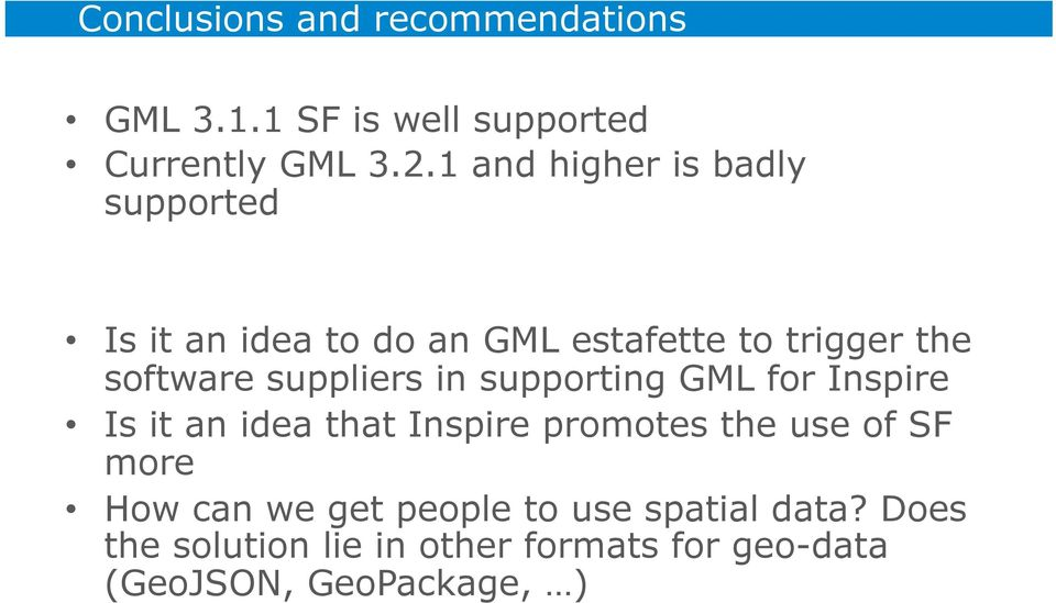 1 and higher is badly supported Is it an idea to do an GML estafette to trigger the software suppliers in
