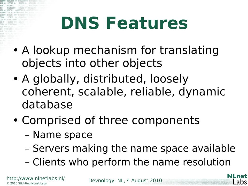 reliable, dynamic database Comprised of three components Name space