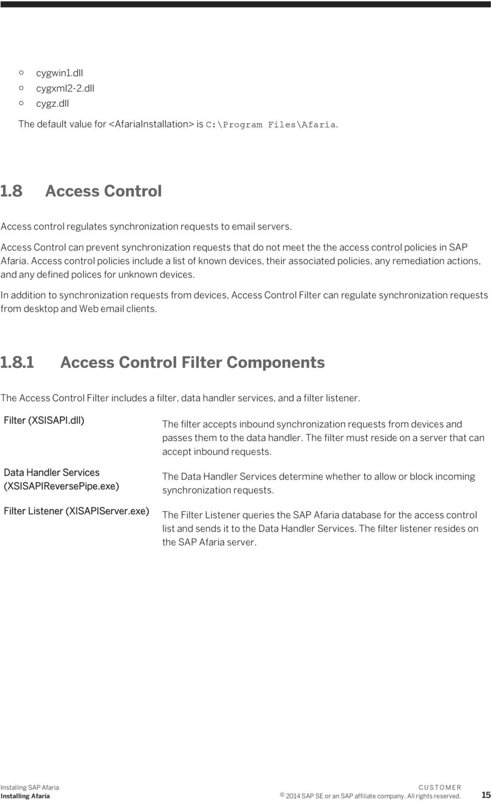 Access control policies include a list of known devices, their associated policies, any remediation actions, and any defined polices for unknown devices.
