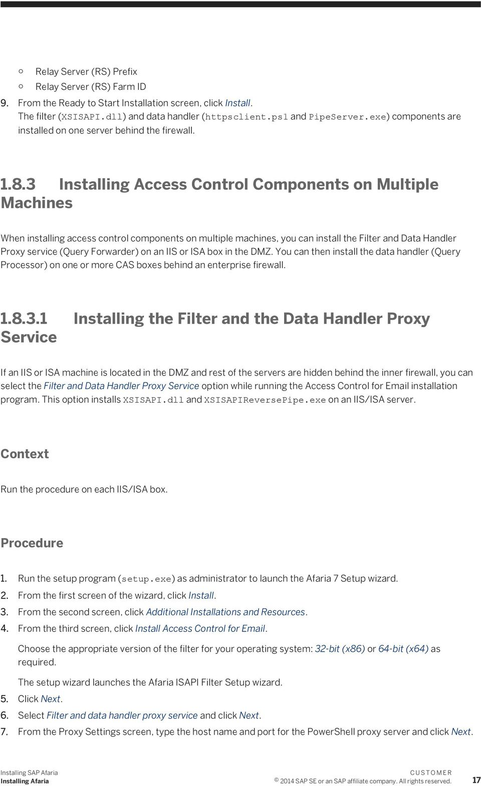 3 Installing Access Control Components on Multiple Machines When installing access control components on multiple machines, you can install the Filter and Data Handler Proxy service (Query Forwarder)