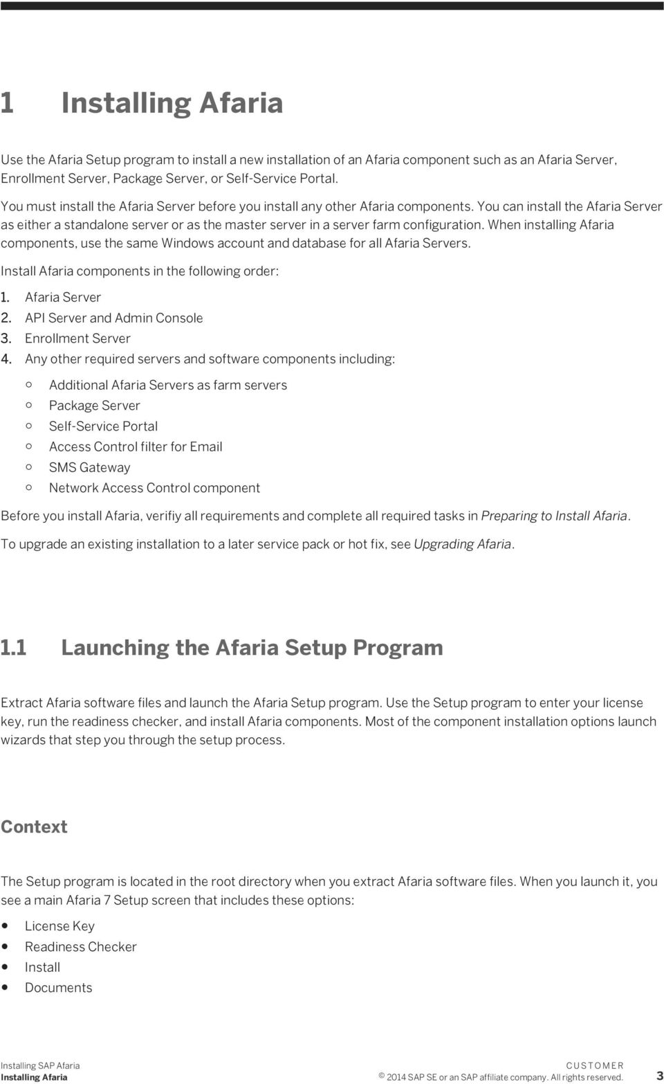 You can install the Afaria Server as either a standalone server or as the master server in a server farm configuration.