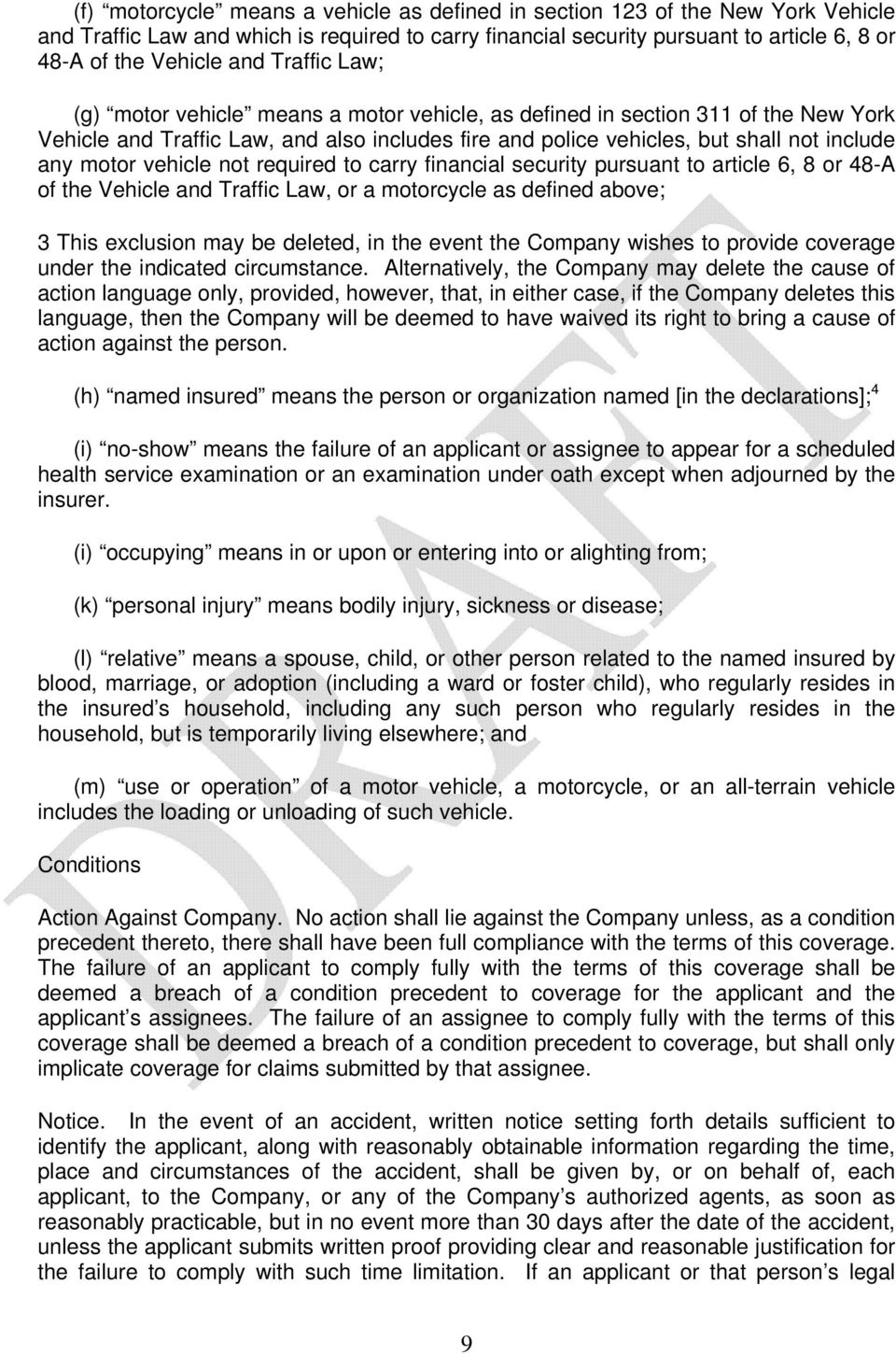vehicle not required to carry financial security pursuant to article 6, 8 or 48-A of the Vehicle and Traffic Law, or a motorcycle as defined above; 3 This exclusion may be deleted, in the event the