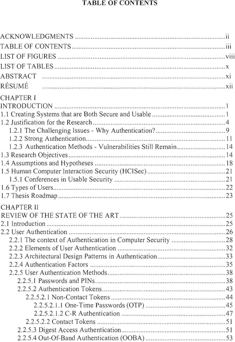 3 Research Objectives 14 1.4 Assumptions and Hypotheses 18 1.5 Human Computer Interaction Security (HCISec) 21 1.5.1 Conferences in Usable Security 21 1.6 Types ofusers 22 1.