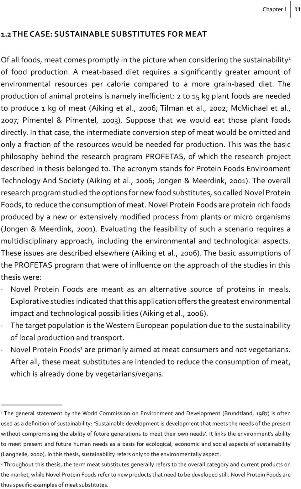 The production of animal proteins is namely inefficient: 2 to 15 kg plant foods are needed to produce 1 kg of meat (Aiking et al., 2006; Tilman et al., 2002; McMichael et al.