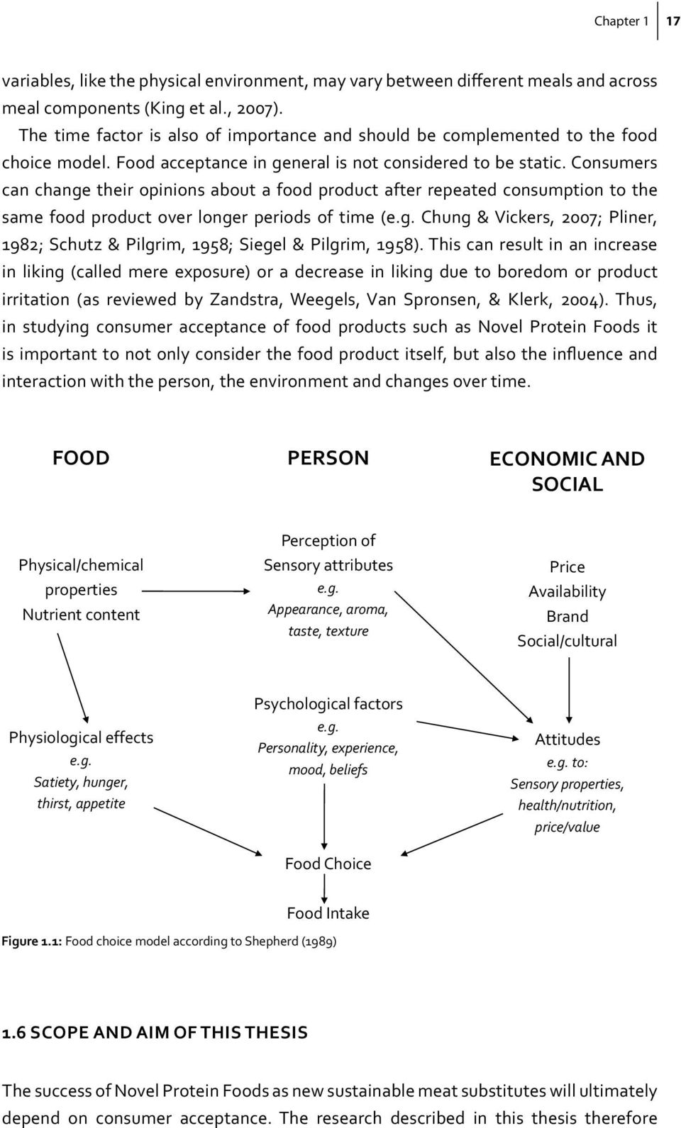Consumers can change their opinions about a food product after repeated consumption to the same food product over longer periods of time (e.g. Chung & Vickers, 2007; Pliner, 1982; Schutz & Pilgrim, 1958; Siegel & Pilgrim, 1958).