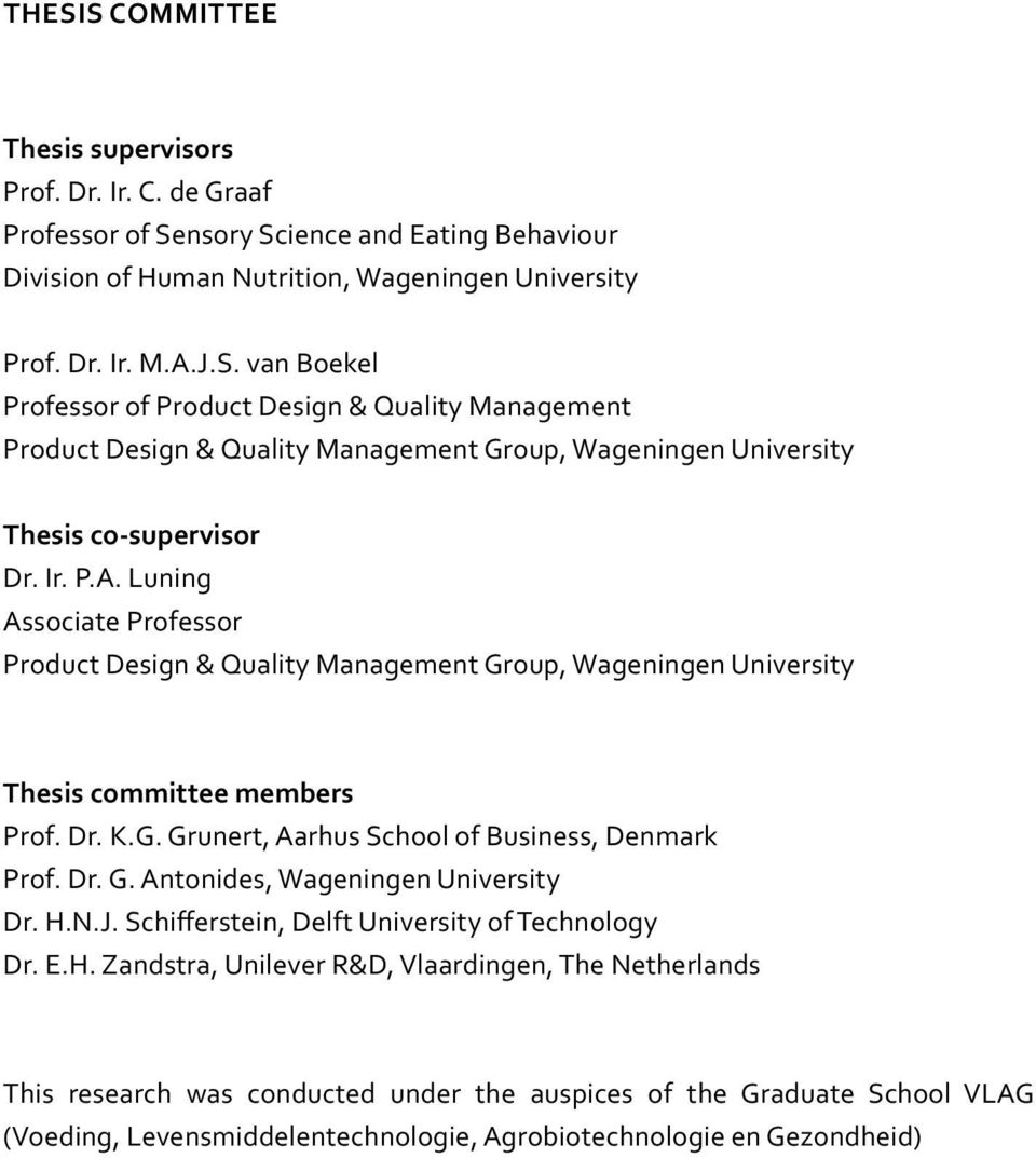 Ir. P.A. Luning Associate Professor Product Design & Quality Management Group, Wageningen University Thesis committee members Prof. Dr. K.G. Grunert, Aarhus School of Business, Denmark Prof. Dr. G. Antonides, Wageningen University Dr.