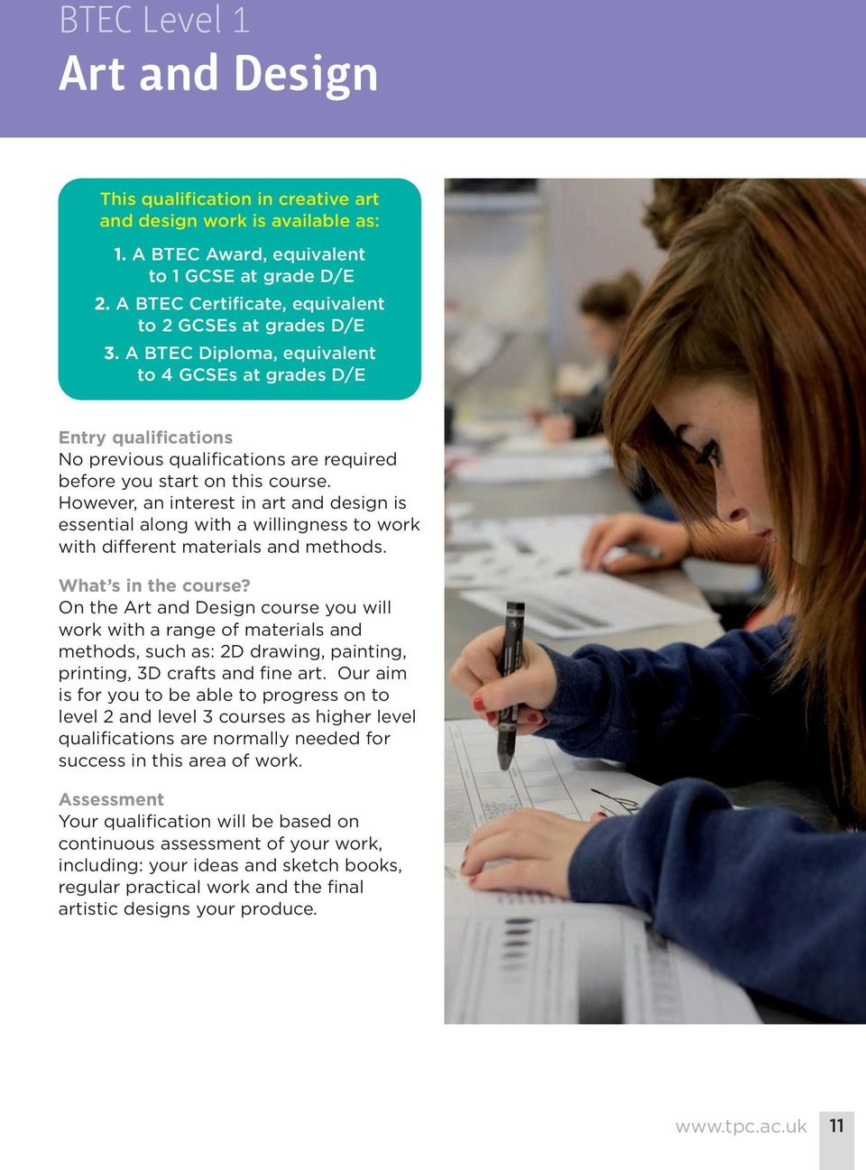 A BTEC Diploma, equivalent to 4 GCSEs at grades D/E Entry qualifications No previous qualifications are required before you start on this course.
