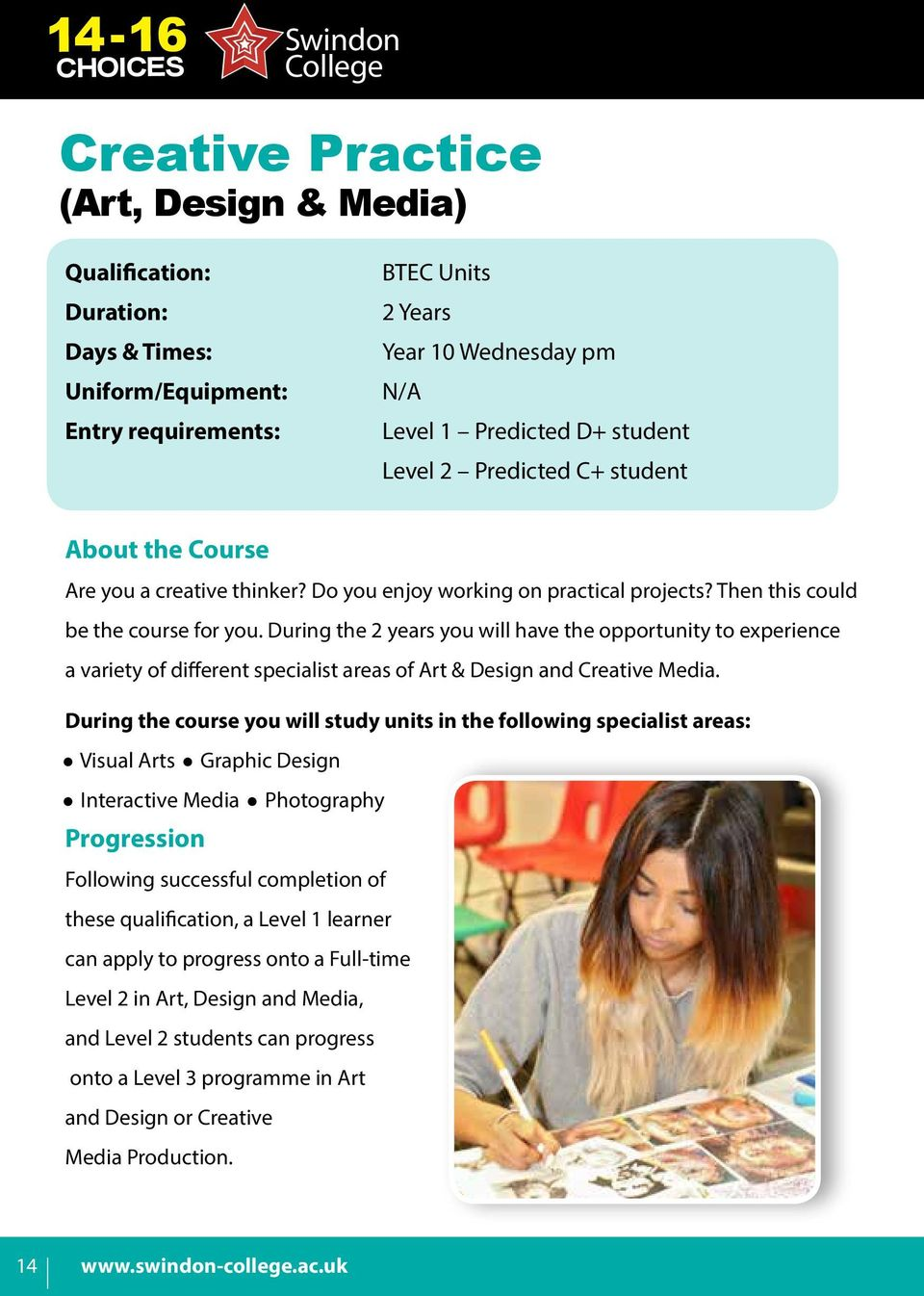 During the 2 years you will have the opportunity to experience a variety of different specialist areas of Art & Design and Creative Media.
