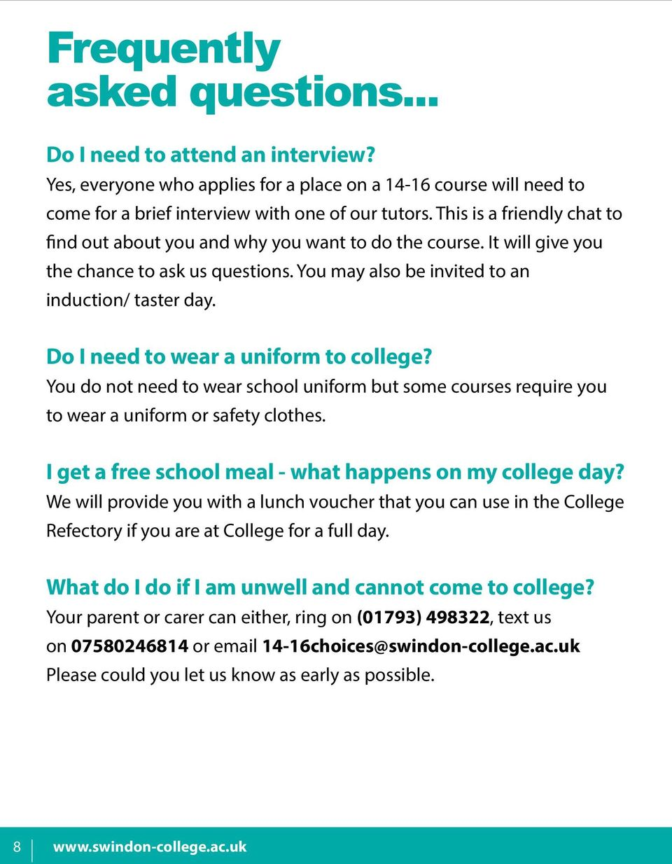 Do I need to wear a uniform to college? You do not need to wear school uniform but some courses require you to wear a uniform or safety clothes.