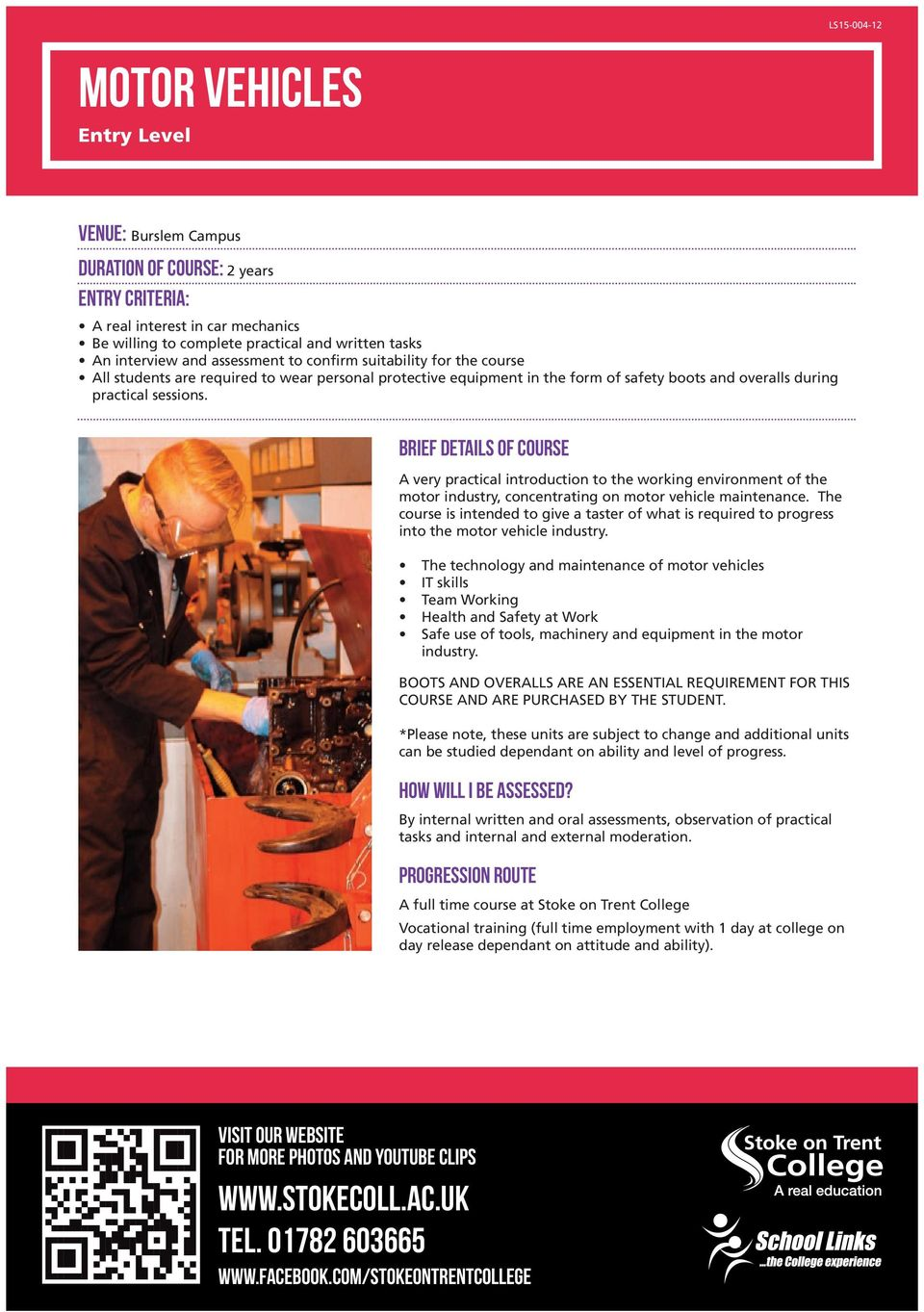 Brief Details of Course A very practical introduction to the working environment of the motor industry, concentrating on motor vehicle maintenance.