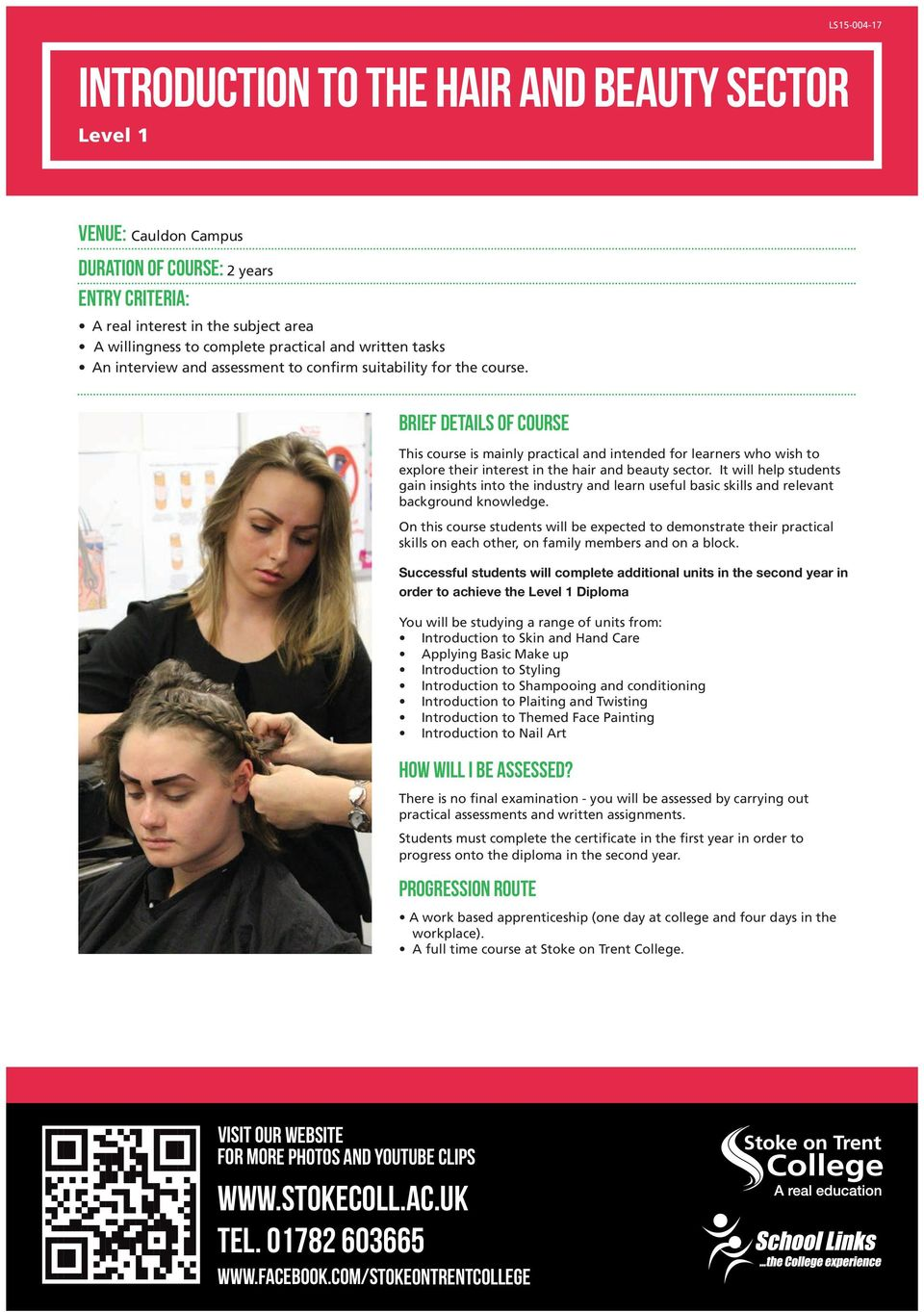 Brief Details of Course This course is mainly practical and intended for learners who wish to explore their interest in the hair and beauty sector.