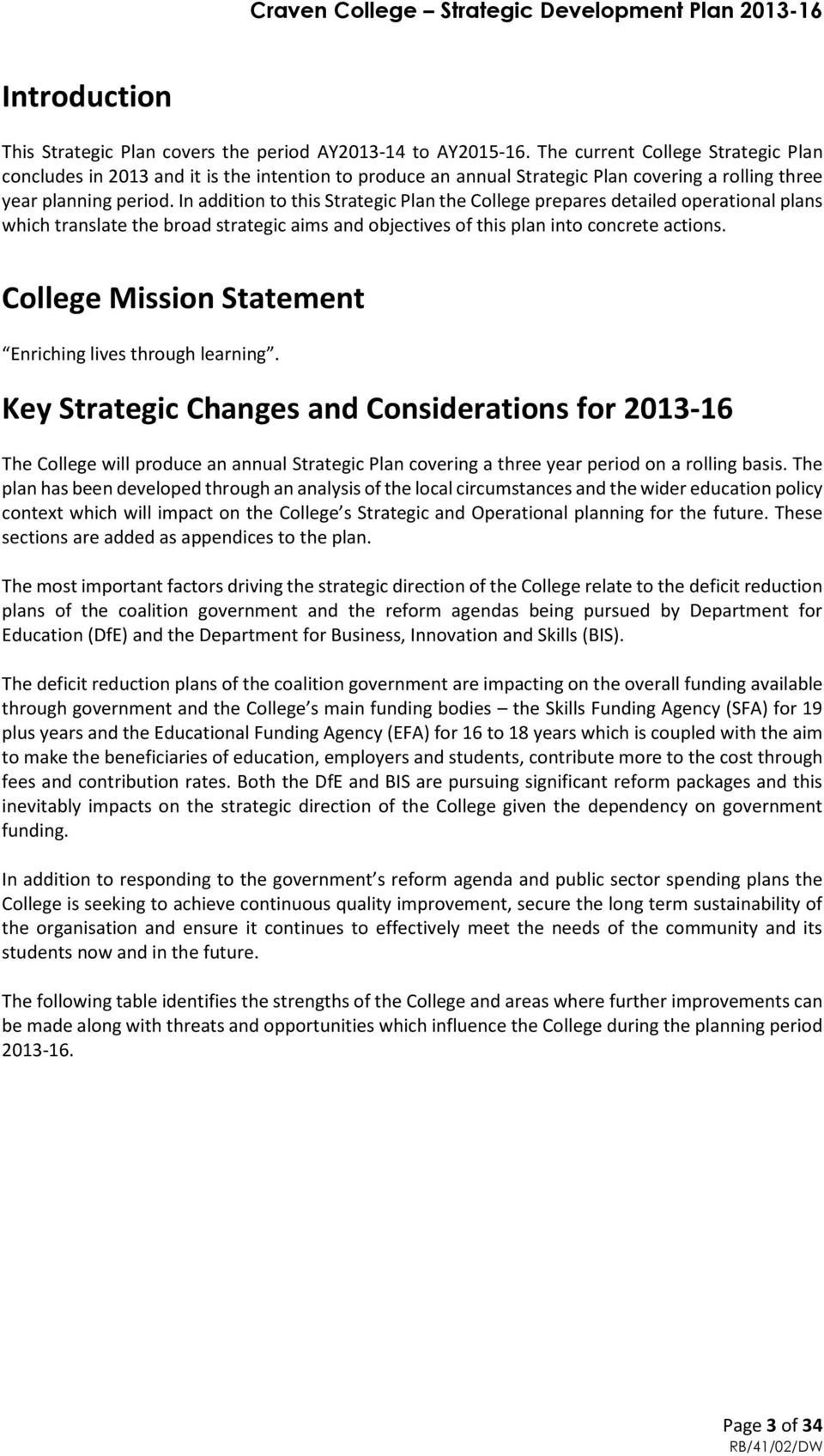 In addition to this Strategic Plan the College prepares detailed operational plans which translate the broad strategic aims and objectives of this plan into concrete actions.