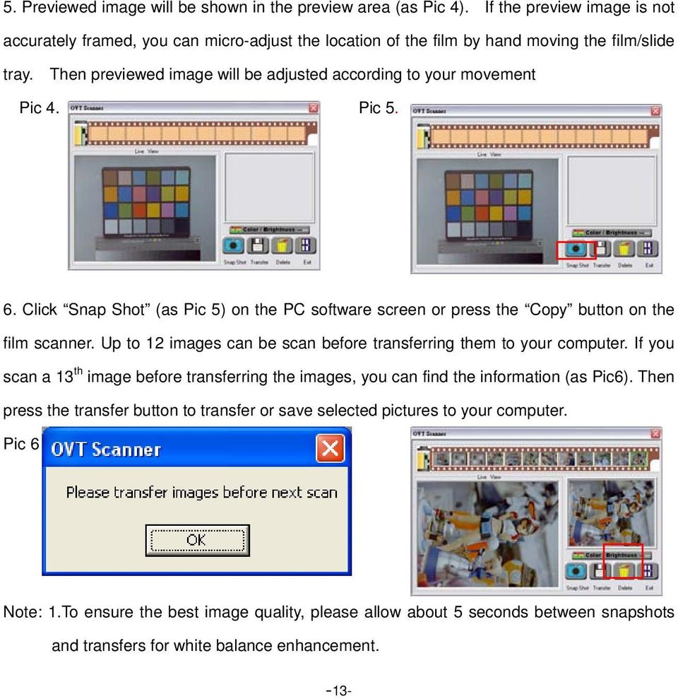 Up to 12 images can be scan before transferring them to your computer. If you scan a 13 th image before transferring the images, you can find the information (as Pic6).